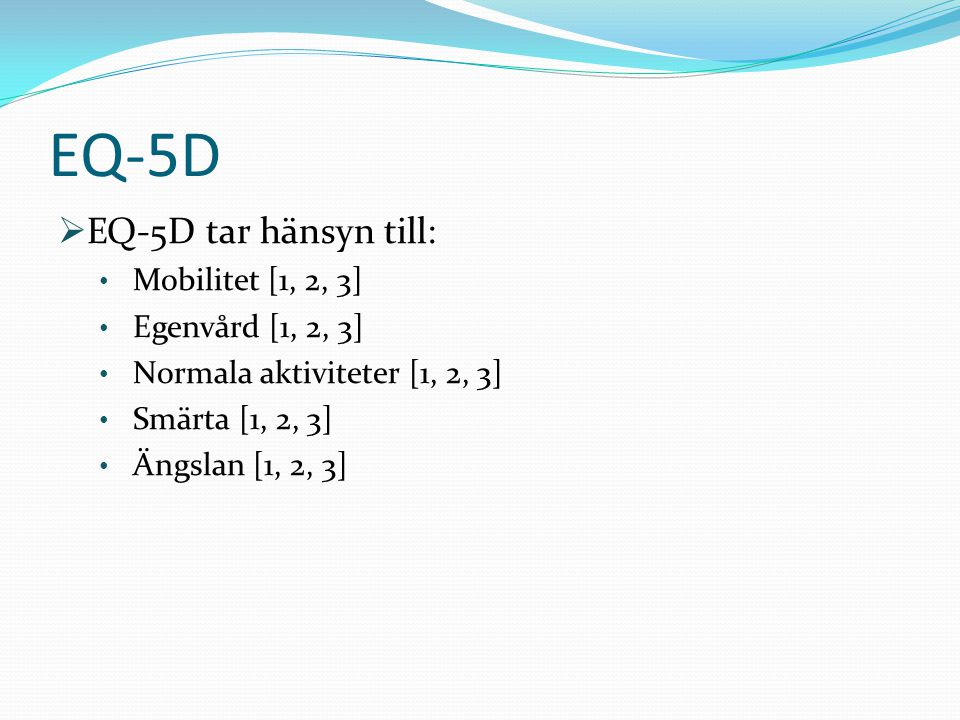 EQ-5D EQ-5D tar hänsyn till: Mobilitet [1, 2, 3] Egenvård [1, 2, 3]